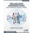 Organization Misunderstoods: How to Prevent Trouble at Work